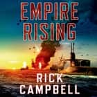 Empire Rising - A Novel audiobook by Rick Campbell