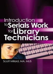 Introduction to Serials Work for Library Technicians ebook by Jim Cole,Wayne Jones,Scott Millard