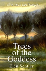 Shaman Pathways - Trees of the Goddess - A New Way of Working With the Ogham ebook by Elen Sentier