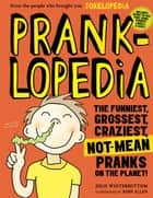 Pranklopedia - The Funniest, Grossest, Craziest, Not-Mean Pranks on the Planet! ebook by Julie Winterbottom
