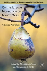 On the Literary Nonfiction of Nancy Mairs - A Critical Anthology ebook by Merri Lisa Johnson,Susannah B. Mintz