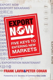 Export Now - Five Keys to Entering New Markets ebook by Frank Lavin,Peter Cohan,Gary Locke