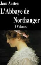L'Abbaye de Northanger, 3 Volumes ebook by JANE AUSTEN