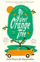 My Sweet Orange Tree ebook by José Mauro de Vasconcelos, Alison Entrekin