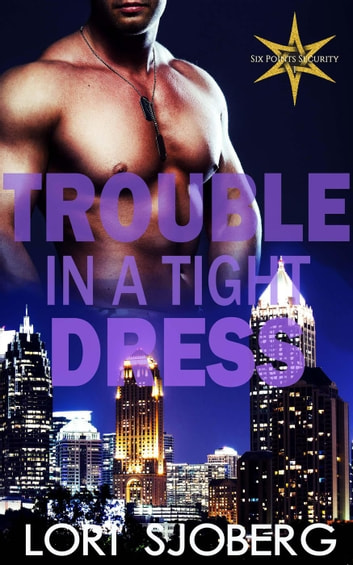 Trouble in a Tight Dress - Six Points Security, #1 ebook by Lori Sjoberg