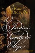 O jardim secreto de Eliza ebook by Kate Morton