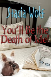 You'll Be The Death Of Me! ebook by Stacia Wolf