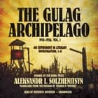 The Gulag Archipelago, 1918-1956, Vol. 1 - An Experiment in Literary Investigation, I-II audiobook by Aleksandr Solzhenitsyn