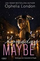 Someday Maybe ebook by Ophelia London