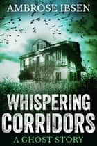 Whispering Corridors ebook by Ambrose Ibsen