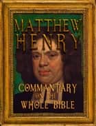 Matthew Henry's Commentary on the Whole Bible (Fast Navigation, Search with NCX & Chapter Index) ebook by Matthew Henry,Better Bible Bureau