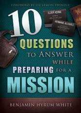 10 Questions to Answer While Preparing for a Mission ebook by Benjamin Hyrum White