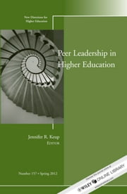 Peer Leadership in Higher Education - New Directions for Higher Education, Number 157 ebook by Jennifer R. Keup