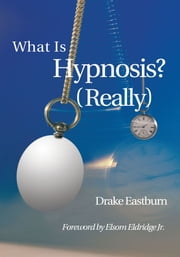 What Is Hypnosis? ebook by Drake Eastburn