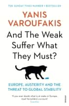 And the Weak Suffer What They Must? ebook by Europe, Austerity and the Threat to Global Stability