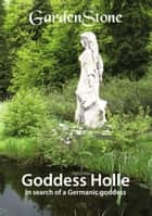 Goddess Holle - In search of a Germanic goddess ebook by GardenStone