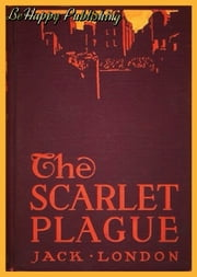 The Scarlet Plague (The Complete Original Illustration) with FREE Audiobook+Author's Biography+Active TOC - Jack London's Science Fiction Collection ebook by Jack London,Gordon Grant (Illustrator)