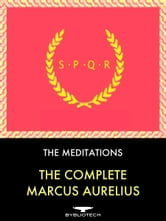 The Complete Marcus Aurelius: The Meditations - The Meditations of Marcus Aurelius ebook by Marcus Aurelius