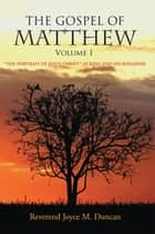 THE GOSPEL OF MATTHEW Volume I ebook by Rev. Joyce M. Duncan