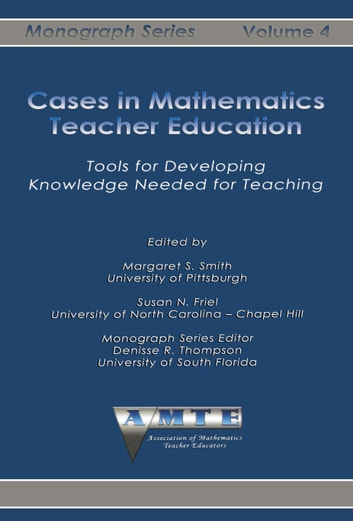 Cases in Mathematics Teacher Education - Tools for Developing Knowledge Needed for Teaching ebook by