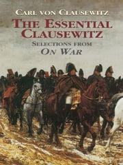 The Essential Clausewitz ebook by Carl von Clausewitz,Joseph I. Greene