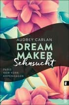 Dream Maker - Sehnsucht ebook by Audrey Carlan, Christiane Sipeer, Friederike Ails