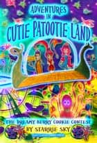 Adventures In Cutie Patootie Land And The Dreamy Berry Cookie Contest ebooks by Starrie Sky