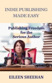 Indie Publishing Made Easy ebook by Eileen Sheehan