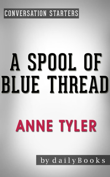 Conversations on A Spool of Blue Thread by Anne Tyler | Conversation Starters eBook by dailyBooks