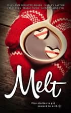 Melt ebook by Marie Piper, Stephanie Bissette-Roark, Harley Easton,...