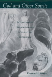 God and Other Spirits: Intimations of Transcendence in Christian Experience ebook by Phillip H. Wiebe