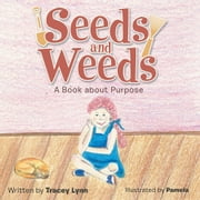 Seeds and Weeds - A Book about Purpose ebook by Tracey Lynn