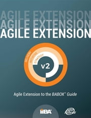 Agile Extension to the BABOK® Guide (Agile Extension) version 2 ebook by IIBA, Agile Alliance
