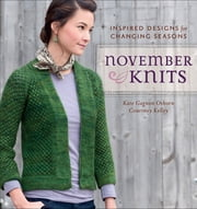 November Knits - Inspired Designs for Changing Seasons ebook by Kate Gagnon Osborn,Courtney Kelly