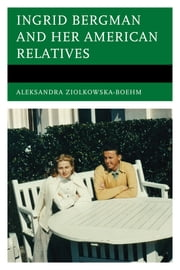 Ingrid Bergman and her American Relatives ebook by Aleksandra Ziolkowska-Boehm