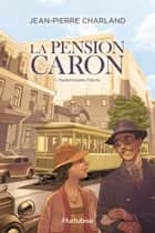 La Pension Caron - Tome 1 - Mademoiselle Précile ebook by Jean-Pierre Charland