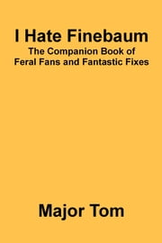 I Hate Finebaum - The Companion Book of Feral Fans and Fantastic Fixes ebook by Major Tom