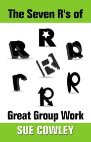 The Seven R's of Great Group Work - Alphabet Sevens, #3 ebook by Sue Cowley