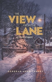 The View From the Lane and Other Stories ebook by Deborah-Anne Tunney