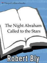 The Night Abraham Called to the Stars - Poems ebook by Robert Bly