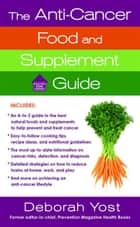 The Anti-Cancer Food and Supplement Guide ebook by Deborah Yost