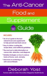 The Anti-Cancer Food and Supplement Guide - How to Protect Yourself and Enhance Your Health ebook by Deborah Yost