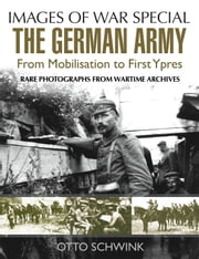 The German Army from Mobilisation to First Ypres ebook by Otto Schwink
