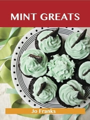 Mint Greats: Delicious Mint Recipes, The Top 100 Mint Recipes ebook by Franks Jo