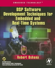 DSP Software Development Techniques for Embedded and Real-Time Systems ebook by Robert Oshana