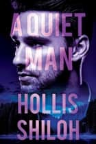 A Quiet Man - shifters and partners, #19 ebook by Hollis Shiloh
