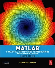 Matlab - A Practical Introduction to Programming and Problem Solving ebook by Stormy Attaway