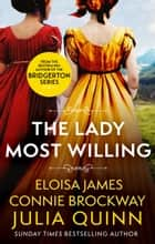 The Lady Most Willing - A Novel in Three Parts ebook by Julia Quinn, Eloisa James, Connie Brockway