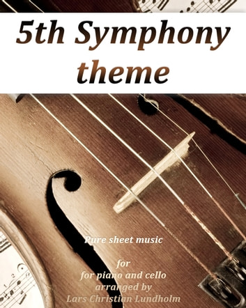 5th Symphony theme Pure sheet music for piano and cello arranged by Lars Christian Lundholm ebook by Pure Sheet Music