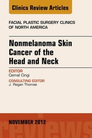 Nonmelanoma Skin Cancer of the Head and Neck, An Issue of Facial Plastic Surgery Clinics, E-Book ebook by Cemal Cingi, MD